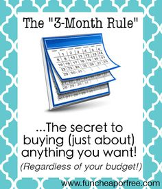 "The ""3-month rule"" - The secret to buying (just about) anything you want...regardless of your budget! - Fun Cheap or Free"