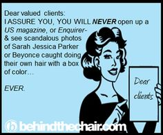 This is as true as you'd never operate on yourself if you needed an operation would you? Well then, leave your hair to me, your hair doctor before you kill the life of your hair my precious client!
