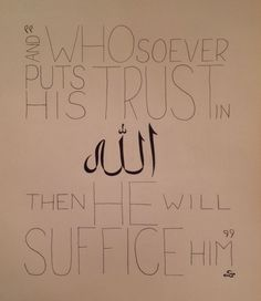 """Quote from the Quran [65:3] """"And whoever puts his trust in Allah, He will suffice him"""""""