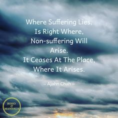 Where Suffering Lies is Right Where Non-suffering Will Arise. It Ceases At The Place Where It Arises. Daily Encouragement, Faith Over Fear, Bohemian Interior, Yoga Meditation, Self Esteem, Battle, Mandala, Strength, Peace