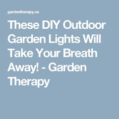 These DIY Outdoor Garden Lights Will Take Your Breath Away! - Garden Therapy