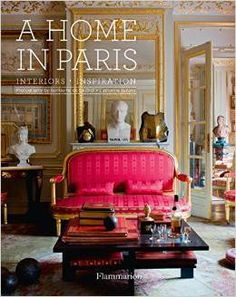 Delightful A Home In Paris: Interiors + Inspiration (Flammarion) New Book By French  Journalist And Art Historian Catherine Synave With Photography By Guillaume  De ...