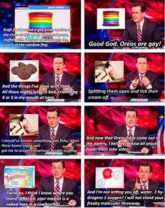 Stephen Colbert. Support gay rights.
