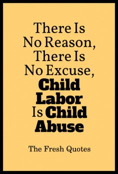 Stop Child Labour There Is No Reason, There Is No Excuse, Child Labor Is Child Abuse