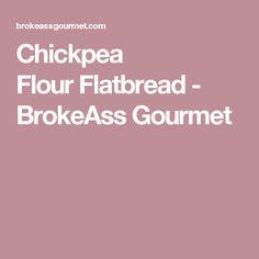 Chickpea FlourFlatbread - BrokeAss Gourmet