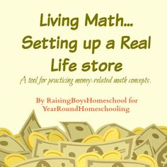 Real-Life Store for Living Math - http://www.yearroundhomeschooling.com/real-life-store-for-living-math/