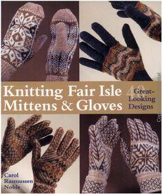 Knitting Fair Isle Mittens & Gloves 40 Great-Looking Designs - Алина Азинова - Picasa Web Albums Fair Isle Knitting, Easy Knitting, Loom Knitting, Knitting Stitches, Mittens Pattern, Knitted Gloves, Knitting Books, Crochet Books, Picasa