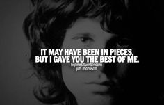I gave you the best of me - Jim Morrison