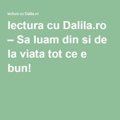 lectura cu Dalila.ro – Sa luam din si de la viata tot ce e bun!
