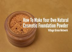 How To Make Your Own Natural Cosmetic Foundation Powder / http://villagegreennetwork.com/make-natural-cosmetic-foundation-powder/
