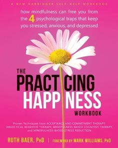 The Practicing Happiness Workbook: How Mindfulness Can Free You from the Four Psychological Traps That Keep You Stressed, Anxious, and Depressed, http://www.amazon.com/dp/B00HZ9SAAQ/ref=cm_sw_r_pi_awdm_0LEHub1368ATD