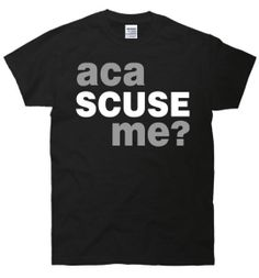 Hey, I found this really awesome Etsy listing at https://www.etsy.com/listing/159177689/aca-scuse-me-geek-funny-humor-t-shirt