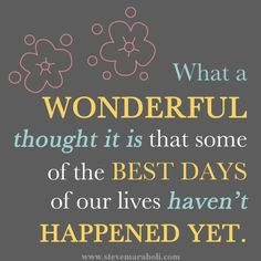 The best is yet, to come!!