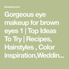 Gorgeous eye makeup for brown eyes 1 | Top Ideas To Try | Recipes, Hairstyles , Color inspiration,Wedding Ideas ,something new