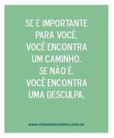 Se é importante para você, você encontra um caminho. Se não é, você encontra uma desculpa.