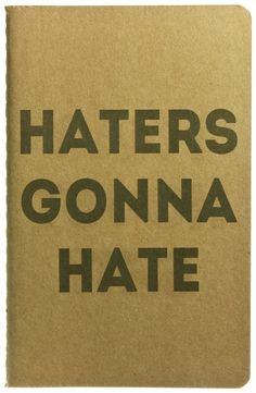 HATERS GONNA HATE NOTEBOOK. - NOTEBOOKS - STATIONERY Take My Money, Shut Up, Hate, Stationery, Words, Random, Notebooks, Quotes, Funny Stuff