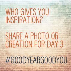 It's here! It's here! #day3 of the #januaryphotochallenge ! Who inspires you? Share a photo or a note or any Insta-creativity you can muster and tell the world - most especially yourself - how you're inspired by someone(s) ... remember to include #GoodYearGoodYou
