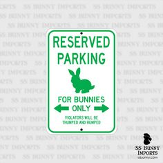 Reserved Parking, For Bunnies Only; rabbit novelty sign, aluminum, x glossy green on white Rabbit Life, House Rabbit, Rabbit Names, Bunny Room, Bunny Tattoos, Funny Bunnies, Bunny Rabbit, Jack Rabbit, Name Signs
