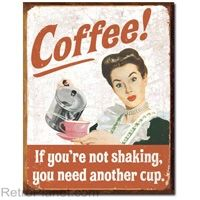 Coffee! If You're Not Shaking... #vintage Metal Sign #retro #humor  http://www.retroplanet.com/PROD/32839