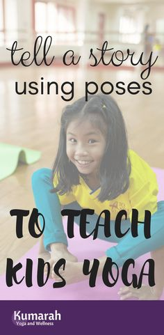 How to Use Storytelling to teach kids yoga | Have fun and get exercise at the same time with your students or kids | Use yoga to keep students active | tell a story using poses to teach yoga #kidsyoga