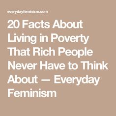 20 Facts About Living in Poverty That Rich People Never Have to Think About — Everyday Feminism