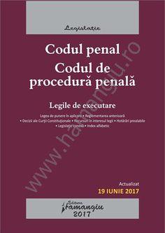 Codul penal. Codul de procedura penala. Legile de executare. Actualizat 19 iunie 2017