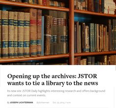 Opening up the archives : JSTOR wants to tie a library to the news / @niemanlab | #reference