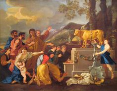 "NICHOLAS POUSSIN c: ""Adoration of the Golden Calf"" Exodus ""Come, make us gods that shall go before us;for as for this Moses, the man who brought us up out of the land of Egypt, we do not know what had become of him. Israel, Down From The Mountain, Nicolas Poussin, Angel Show, What Really Happened, Old Testament, Son Of God, Bible Stories, Before Us"
