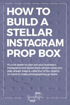 Building a stellar Instagram prop box will make your branded Instagram shoots go much more quickly. // Read more on garnishing.co