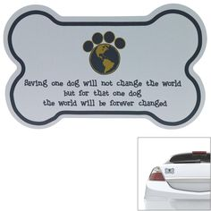 Saving the world is all a matter of perspective. Our bone-shaped car magnet serves as a reminder of the power of making the world better -- one dog at a time.