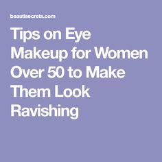 Tips on Eye Makeup for Women Over 50 to Make Them Look Ravishing