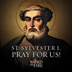 St. Sylvester I, pray for us!