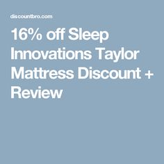 16% off Sleep Innovations Taylor Mattress Discount + Review
