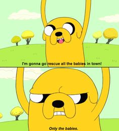 Jake {Adventure Time} Only the babies.