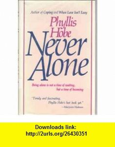 Never Alone (9780025559103) Phyllis Hobe , ISBN-10: 0025559109  , ISBN-13: 978-0025559103 ,  , tutorials , pdf , ebook , torrent , downloads , rapidshare , filesonic , hotfile , megaupload , fileserve