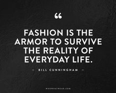 """""""Fashion is the armor to survive the reality of everyday life."""" - Bill Cunningham // #Quotes #WWWQuotesToLiveBy"""