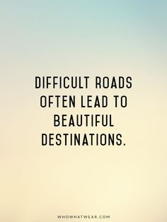 Sometimes the paths may be rocky, thin, bunny an dangerous. But these paths lead to the most beautiful destinations