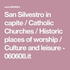 San Silvestro in capite / Catholic Churches / Historic places of worship / Culture and leisure - 060608.it