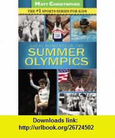Great Moments in the Summer Olympics (9780316195799) Matt Christopher, Stephanie Peters , ISBN-10: 0316195790  , ISBN-13: 978-0316195799 ,  , tutorials , pdf , ebook , torrent , downloads , rapidshare , filesonic , hotfile , megaupload , fileserve