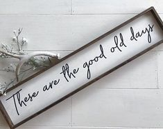 These are the good old days, wood sign, custom saying, rustic wooden sign, inspirational, encouragement, gallery wall, good old days sign