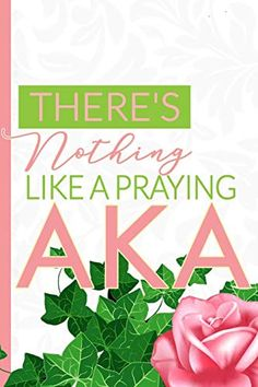 There S Nothing Like A Praying AKA The First And Finest Sorority Prayer Notebook And Journal Pink And Green Blank Lined Notebook For Neos Life And Note Taking Pretty Girls Pray Aka Sorority, Alpha Kappa Alpha Sorority, Sorority Gifts, Sorority Fashion, Sorority Canvas, Sorority Paddles, Sorority Recruitment, Delta Gamma, Pretty In Pink
