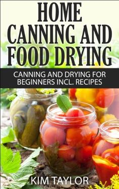 Home Canning and Food Drying, Canning and Drying For Beginners, Plus Recipes, (on Kindle app) .... http://www.amazon.com/dp/B00JUW3O7A/ref=cm_sw_r_pi_awdm_Rwt3tb1E7ZAB0
