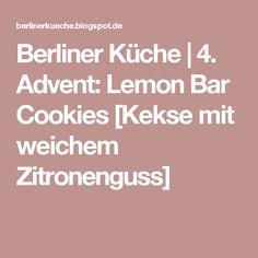 Berliner Küche   4. Advent: Lemon Bar Cookies [Kekse mit weichem Zitronenguss]