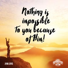 "When the disciples doubted, Jesus assured them, ""with God all things are possible"" (Matthew 19:26). What may seem impossible for man to achieve is possible through Christ our Lord."