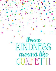 Throw kindness around like confetti by courtneyshaverdesign on etsy confetti wallpaper, confetti background, classroom Positive Vibes, Positive Quotes, Motivational Quotes, Inspirational Quotes, Kindness Matters, Kindness Quotes, Quotes For Kids, Quotes To Live By, Wisdom Quotes