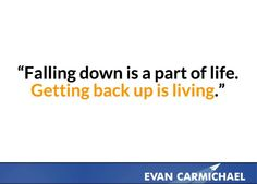 Getting back up is living.    more inspiration at http://www.evancarmichael.com/
