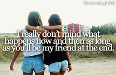 I really don't mind what happens now and then as long as you'll be my friend at the end - Kryptonite - 3 Doors Down