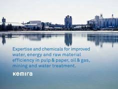 Expertise and chemicals for improved water, energy and raw material efficiency in pulp & paper, oil & gas, mining, and water treatment.