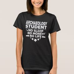 Archaeology College Student No Sleep Money Life T-Shirt - college gift idea customize diy unique special