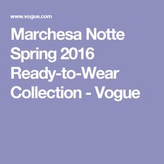 Marchesa Notte Spring 2016 Ready-to-Wear Collection - Vogue